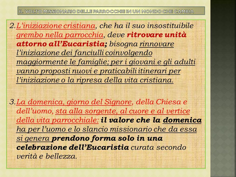 2.L'iniziazione cristiana, che ha il suo insostituibile grembo nella parrocchia, deve ritrovare unità attorno all'Eucaristia; bisogna rinnovare l'iniz