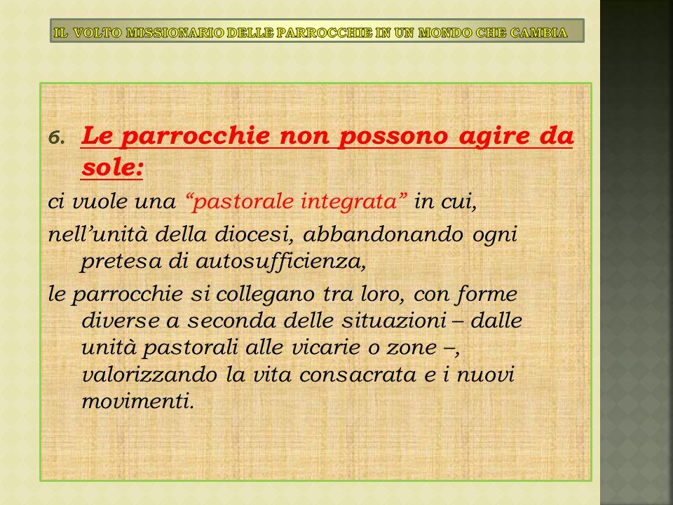 """6. Le parrocchie non possono agire da sole: ci vuole una """"pastorale integrata"""" in cui, nell'unità della diocesi, abbandonando ogni pretesa di autosuff"""
