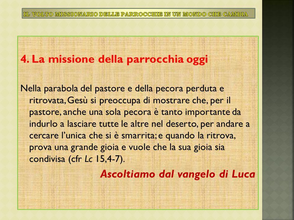 4. La missione della parrocchia oggi Nella parabola del pastore e della pecora perduta e ritrovata, Gesù si preoccupa di mostrare che, per il pastore,