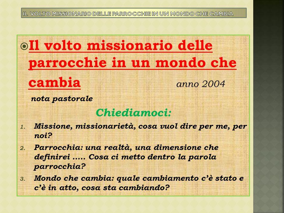  Il volto missionario delle parrocchie in un mondo che cambia anno 2004 nota pastorale Chiediamoci: 1. Missione, missionarietà, cosa vuol dire per me