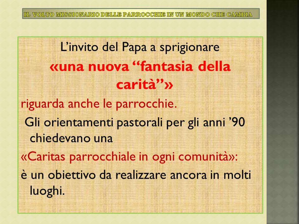 """L'invito del Papa a sprigionare «una nuova """"fantasia della carità""""» riguarda anche le parrocchie. Gli orientamenti pastorali per gli anni '90 chiedeva"""