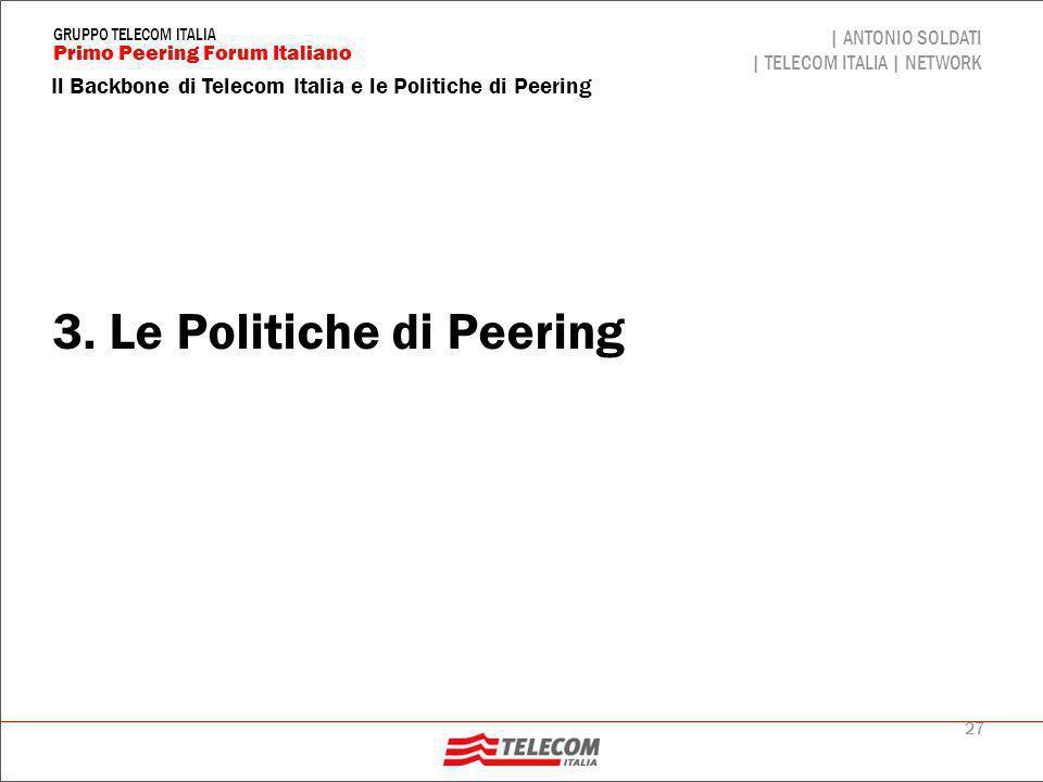 27 Il Backbone di Telecom Italia e le Politiche di Peering | ANTONIO SOLDATI | TELECOM ITALIA | NETWORK Primo Peering Forum Italiano GRUPPO TELECOM IT