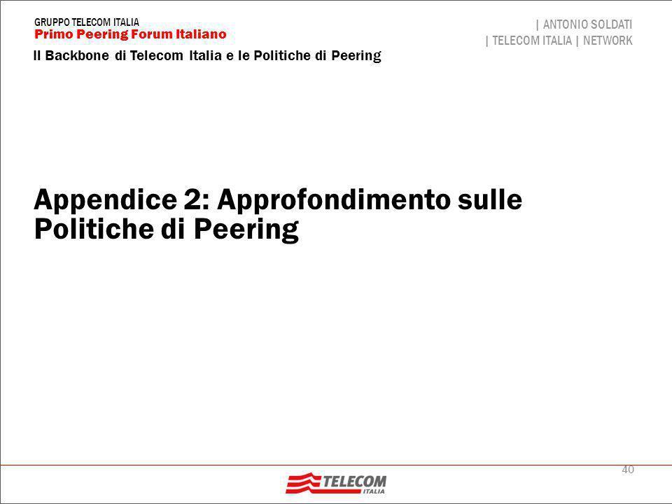40 Il Backbone di Telecom Italia e le Politiche di Peering | ANTONIO SOLDATI | TELECOM ITALIA | NETWORK Primo Peering Forum Italiano GRUPPO TELECOM IT