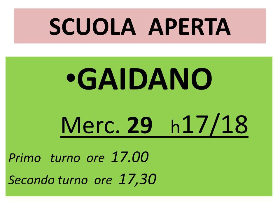 SCUOLA APERTA GAIDANO Merc. 29 h 17/18 Primo turno ore 17.00 Secondo turno ore 17,30