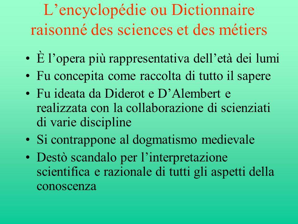 L'encyclopédie ou Dictionnaire raisonné des sciences et des métiers È l'opera più rappresentativa dell'età dei lumi Fu concepita come raccolta di tutt