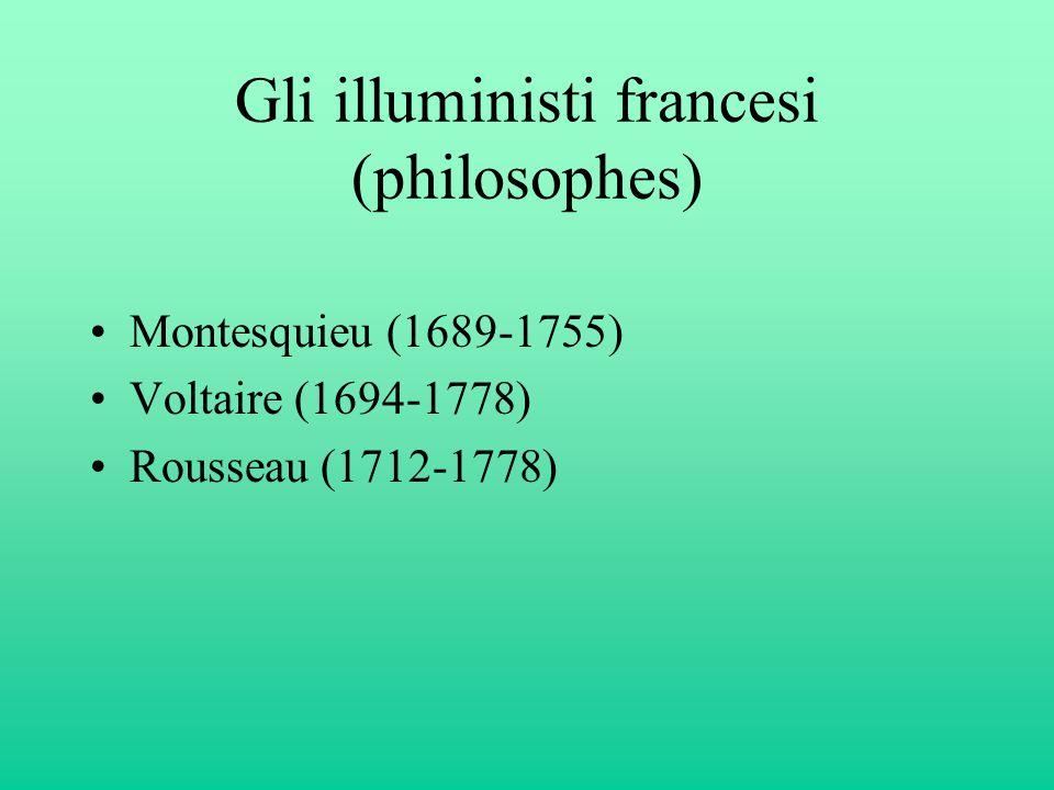 Gli illuministi francesi (philosophes) Montesquieu (1689-1755) Voltaire (1694-1778) Rousseau (1712-1778)