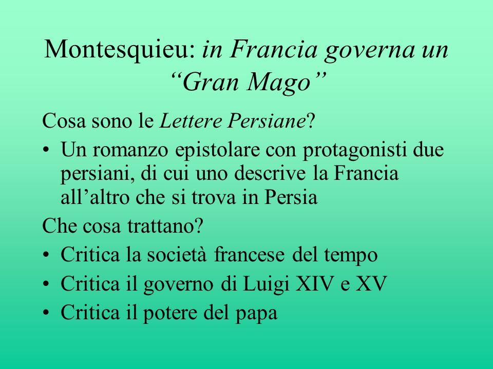 """Montesquieu: in Francia governa un """"Gran Mago"""" Cosa sono le Lettere Persiane? Un romanzo epistolare con protagonisti due persiani, di cui uno descrive"""