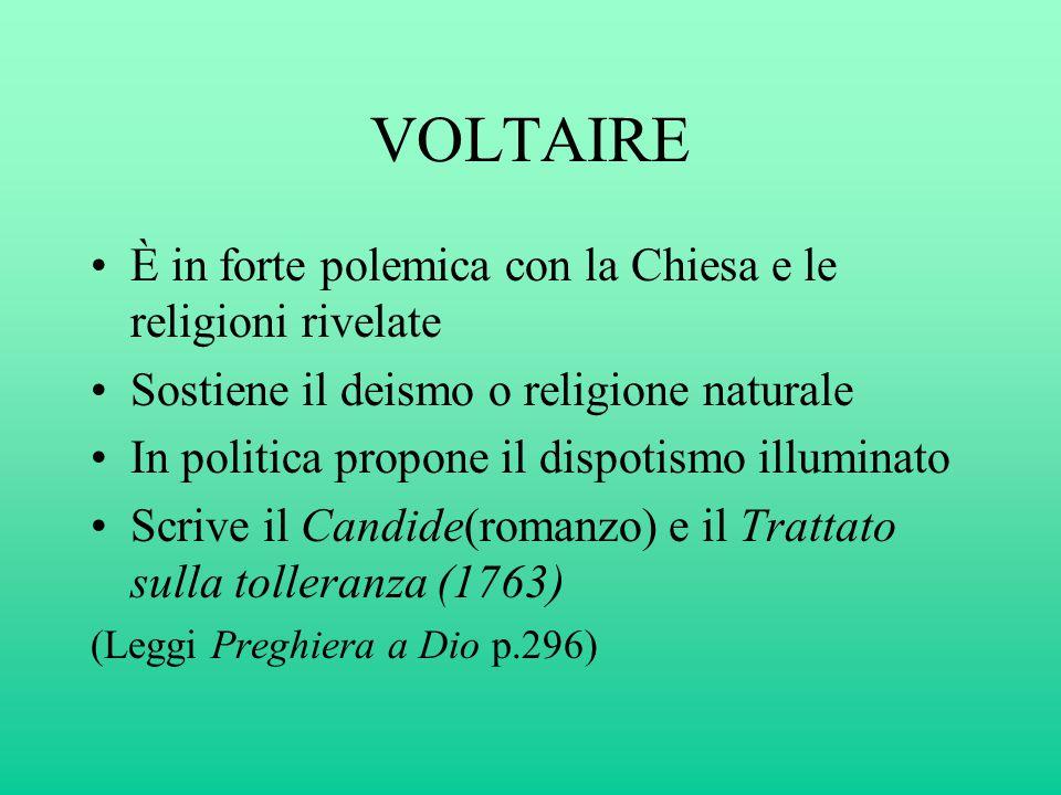 VOLTAIRE È in forte polemica con la Chiesa e le religioni rivelate Sostiene il deismo o religione naturale In politica propone il dispotismo illuminat