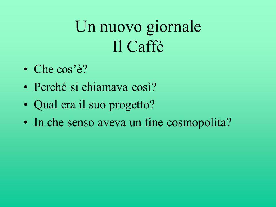 Un nuovo giornale Il Caffè Che cos'è? Perché si chiamava così? Qual era il suo progetto? In che senso aveva un fine cosmopolita?