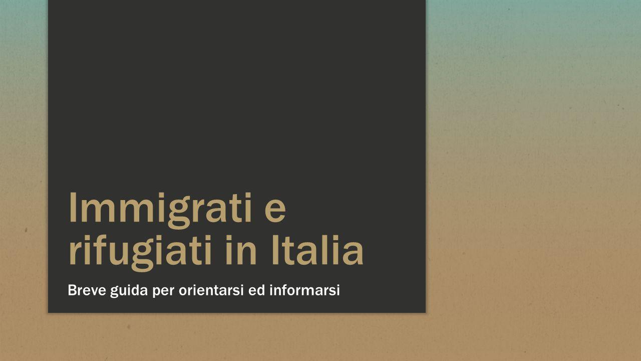 Immigrati e rifugiati in Italia Breve guida per orientarsi ed informarsi