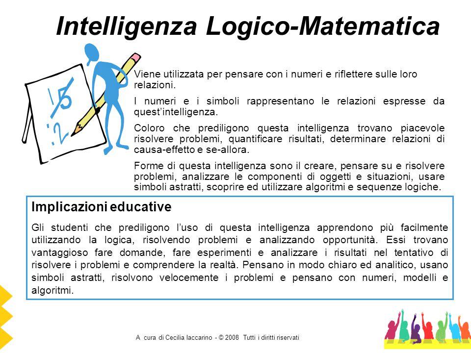 A cura di Cecilia Iaccarino - © 2008 Tutti i diritti riservati Intelligenza Logico-Matematica Viene utilizzata per pensare con i numeri e riflettere s