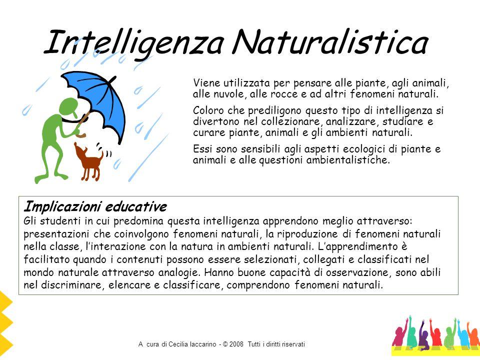 A cura di Cecilia Iaccarino - © 2008 Tutti i diritti riservati Intelligenza Naturalistica Viene utilizzata per pensare alle piante, agli animali, alle