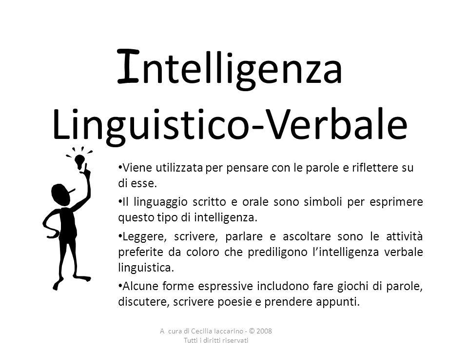 A cura di Cecilia Iaccarino - © 2008 Tutti i diritti riservati Intelligenza Logico-Matematica Viene utilizzata per pensare con i numeri e riflettere sulle loro relazioni.