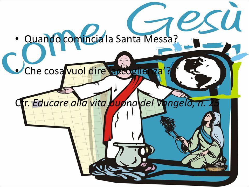 Quando comincia la Santa Messa? Che cosa vuol dire 'accoglienza'? Cfr. Educare alla vita buona del Vangelo, n. 25