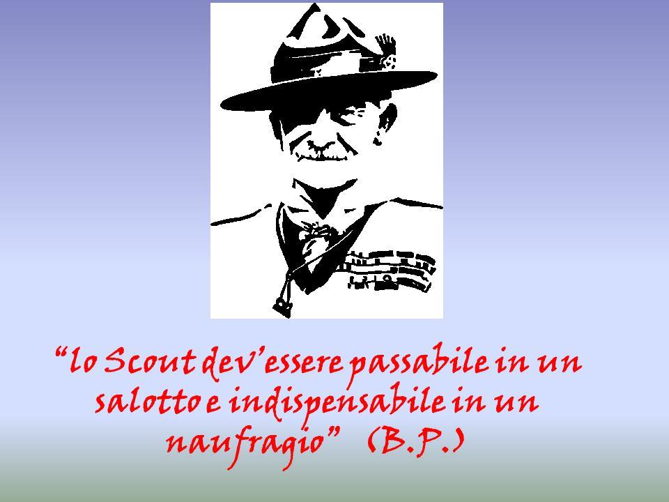 """""""lo Scout dev'essere passabile in un salotto e indispensabile in un naufragio"""" (B.P.)"""