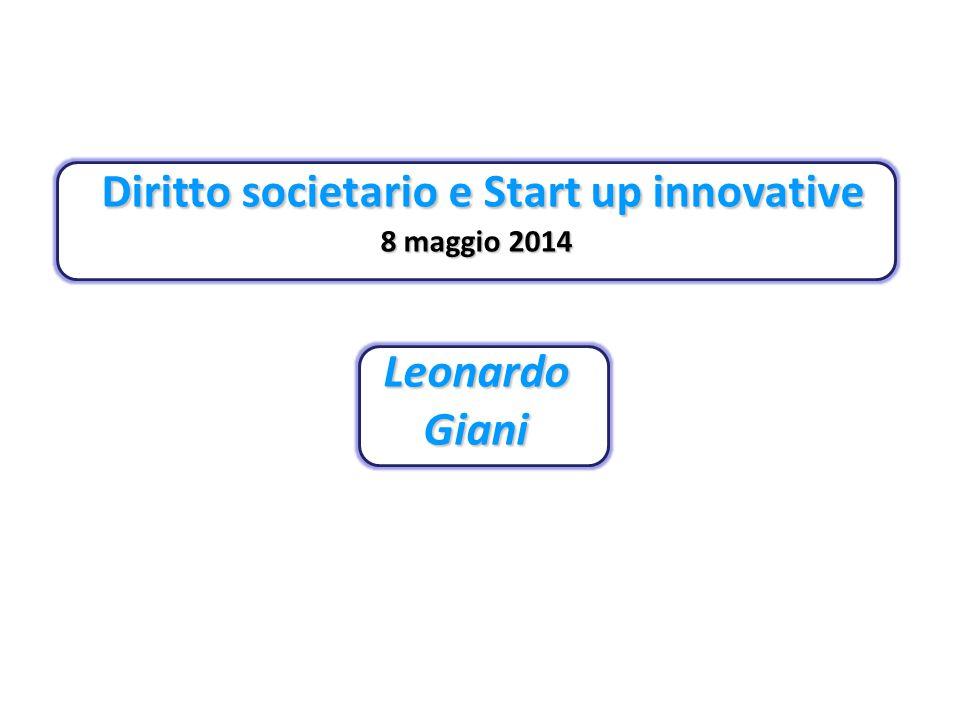 Diritto societario e Start up innovative Diritto societario e Start up innovative 8 maggio 2014 Leonardo Giani