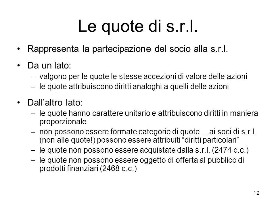 12 Le quote di s.r.l. Rappresenta la partecipazione del socio alla s.r.l. Da un lato: –valgono per le quote le stesse accezioni di valore delle azioni