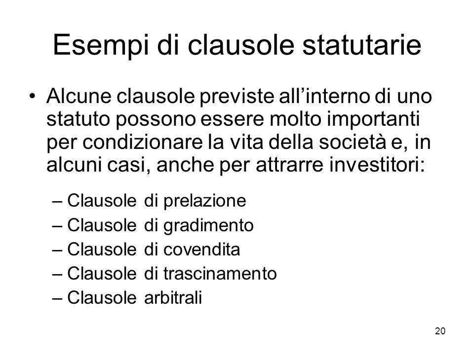 20 Esempi di clausole statutarie Alcune clausole previste all'interno di uno statuto possono essere molto importanti per condizionare la vita della so