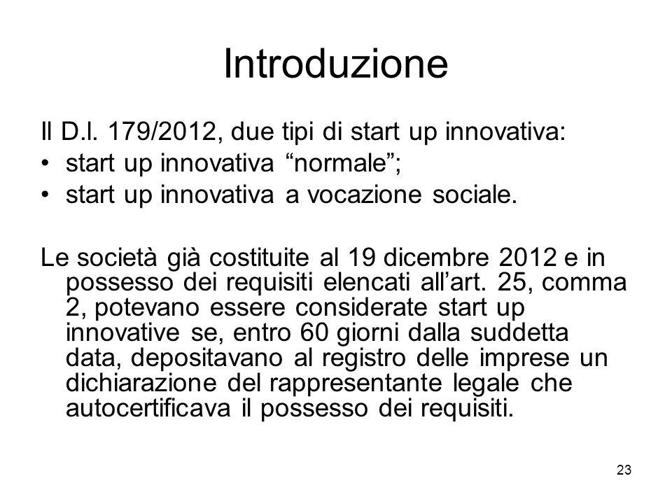 """23 Introduzione Il D.l. 179/2012, due tipi di start up innovativa: start up innovativa """"normale""""; start up innovativa a vocazione sociale. Le società"""