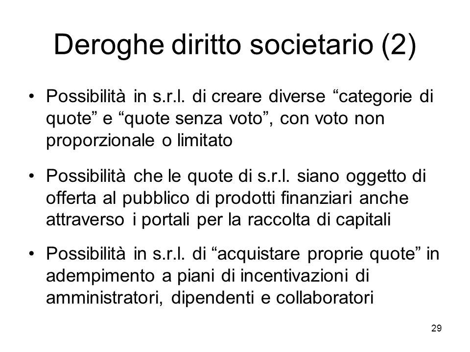 """29 Deroghe diritto societario (2) Possibilità in s.r.l. di creare diverse """"categorie di quote"""" e """"quote senza voto"""", con voto non proporzionale o limi"""