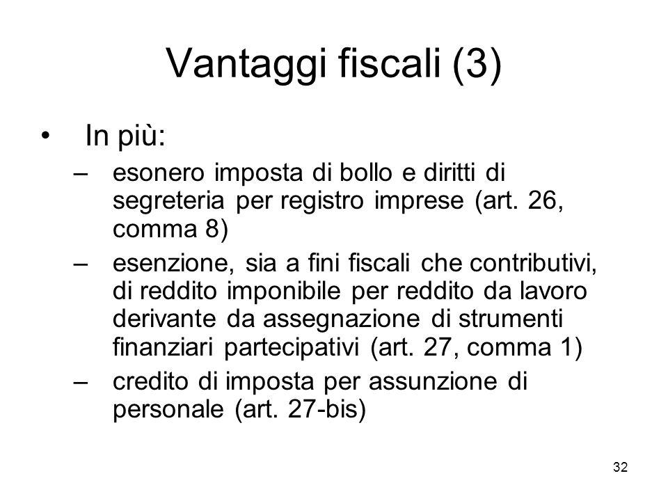 32 Vantaggi fiscali (3) In più: –esonero imposta di bollo e diritti di segreteria per registro imprese (art. 26, comma 8) –esenzione, sia a fini fisca