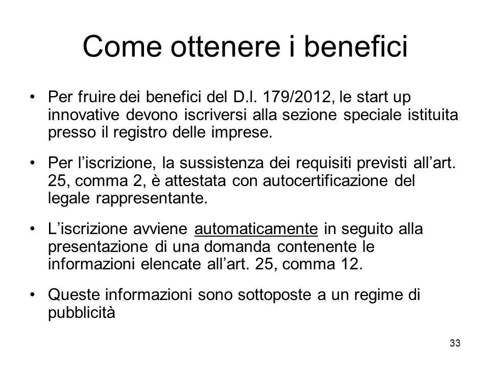 33 Come ottenere i benefici Per fruire dei benefici del D.l. 179/2012, le start up innovative devono iscriversi alla sezione speciale istituita presso