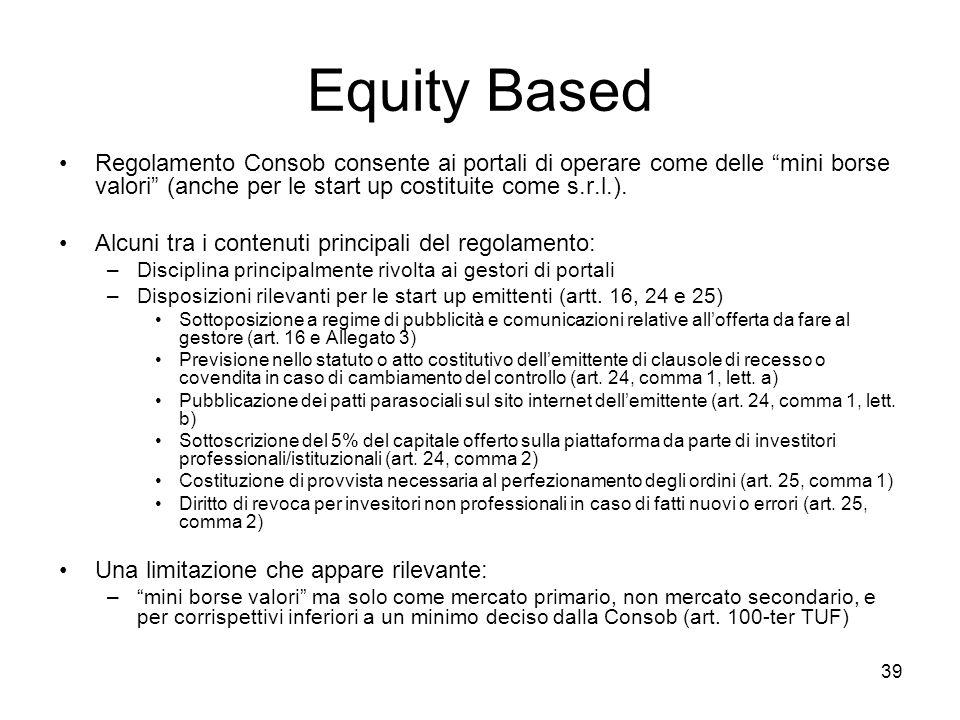 """39 Equity Based Regolamento Consob consente ai portali di operare come delle """"mini borse valori"""" (anche per le start up costituite come s.r.l.). Alcun"""