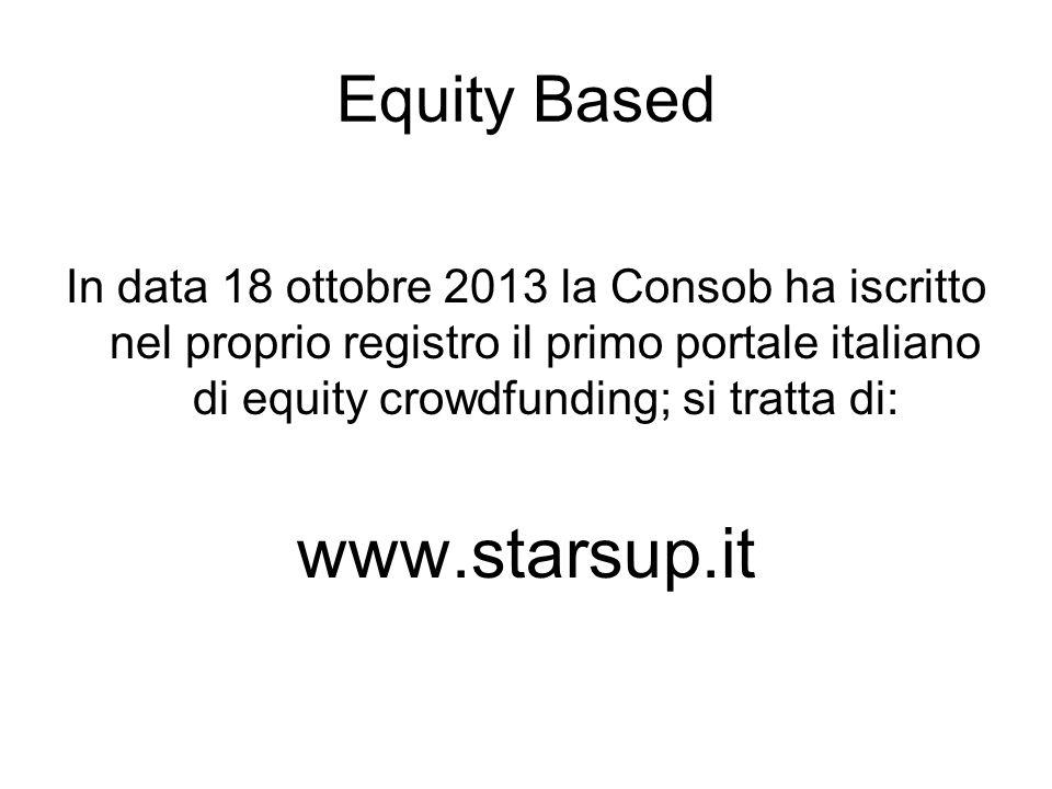 Equity Based In data 18 ottobre 2013 la Consob ha iscritto nel proprio registro il primo portale italiano di equity crowdfunding; si tratta di: www.st