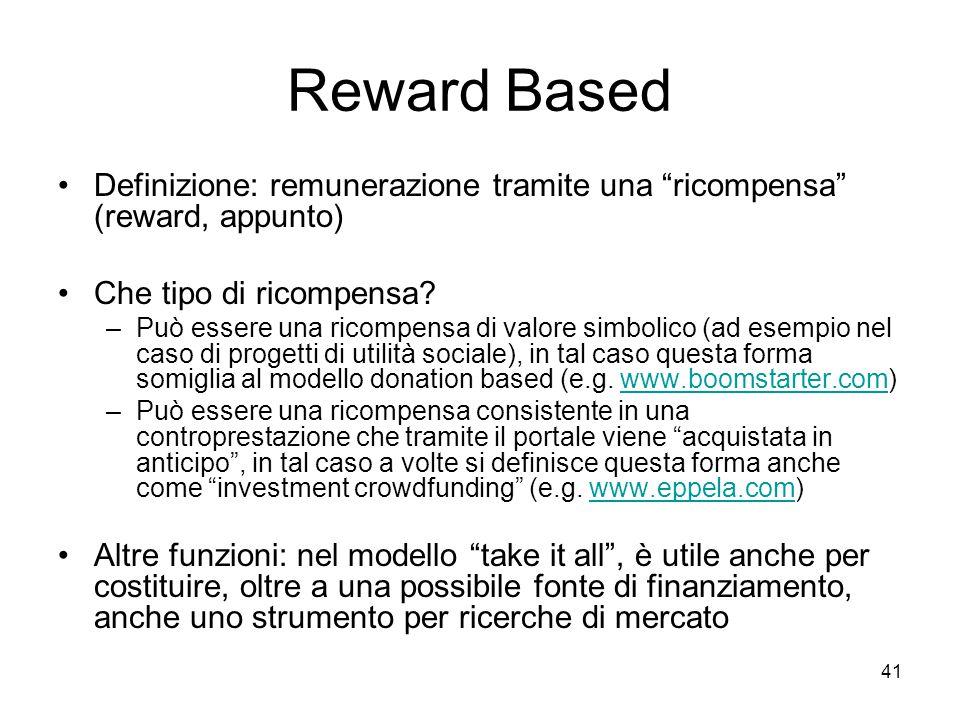 """41 Reward Based Definizione: remunerazione tramite una """"ricompensa"""" (reward, appunto) Che tipo di ricompensa? –Può essere una ricompensa di valore sim"""