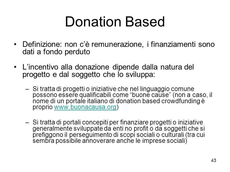 43 Donation Based Definizione: non c'è remunerazione, i finanziamenti sono dati a fondo perduto L'incentivo alla donazione dipende dalla natura del pr