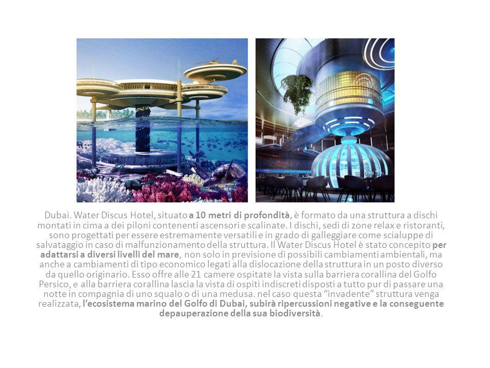 Dubai. Water Discus Hotel, situato a 10 metri di profondità, è formato da una struttura a dischi montati in cima a dei piloni contenenti ascensori e s
