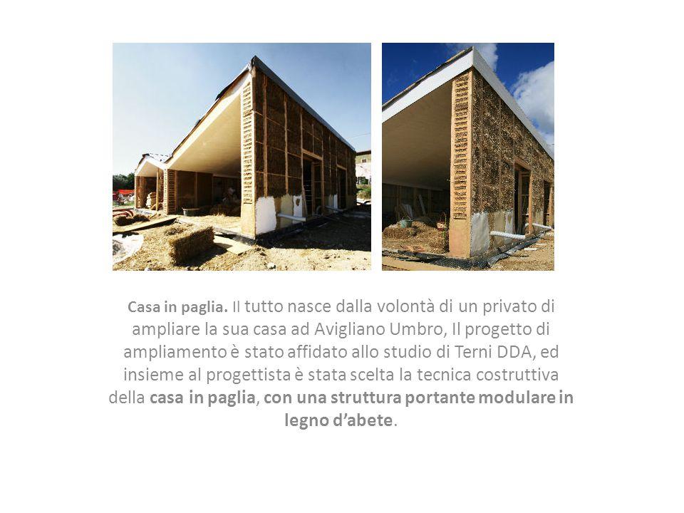 Casa in paglia. Il tutto nasce dalla volontà di un privato di ampliare la sua casa ad Avigliano Umbro, Il progetto di ampliamento è stato affidato all