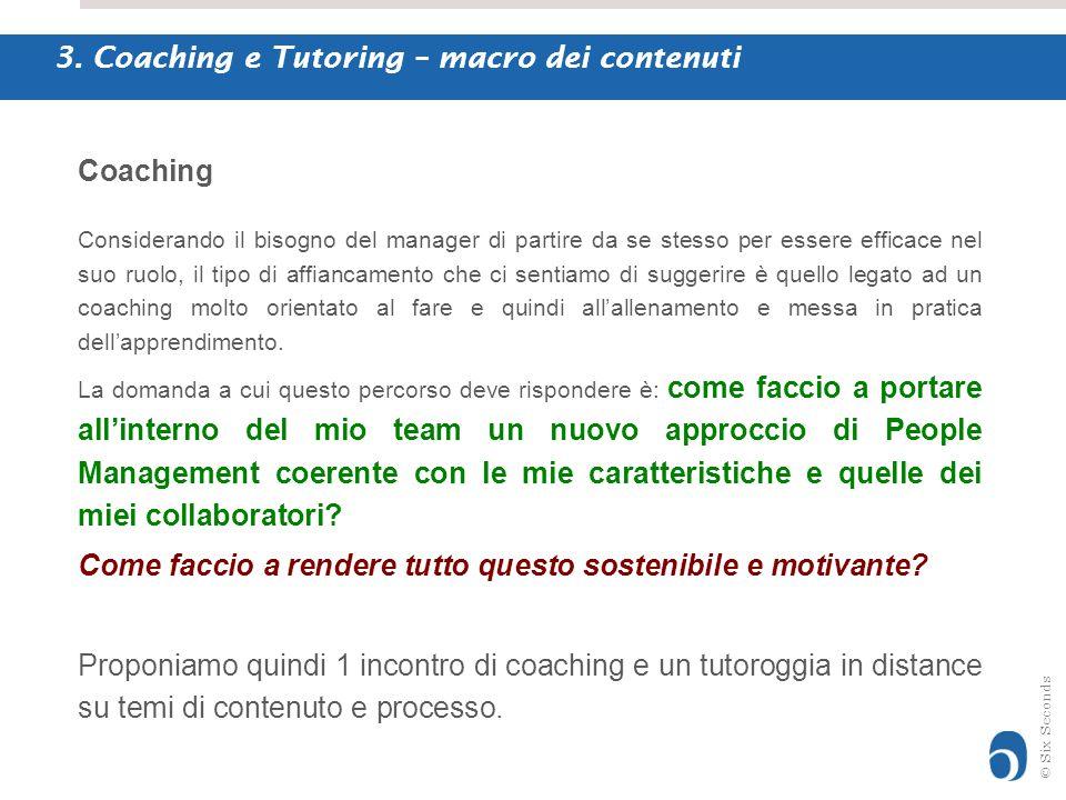 © Six Seconds 3. Coaching e Tutoring – macro dei contenuti Considerando il bisogno del manager di partire da se stesso per essere efficace nel suo ruo