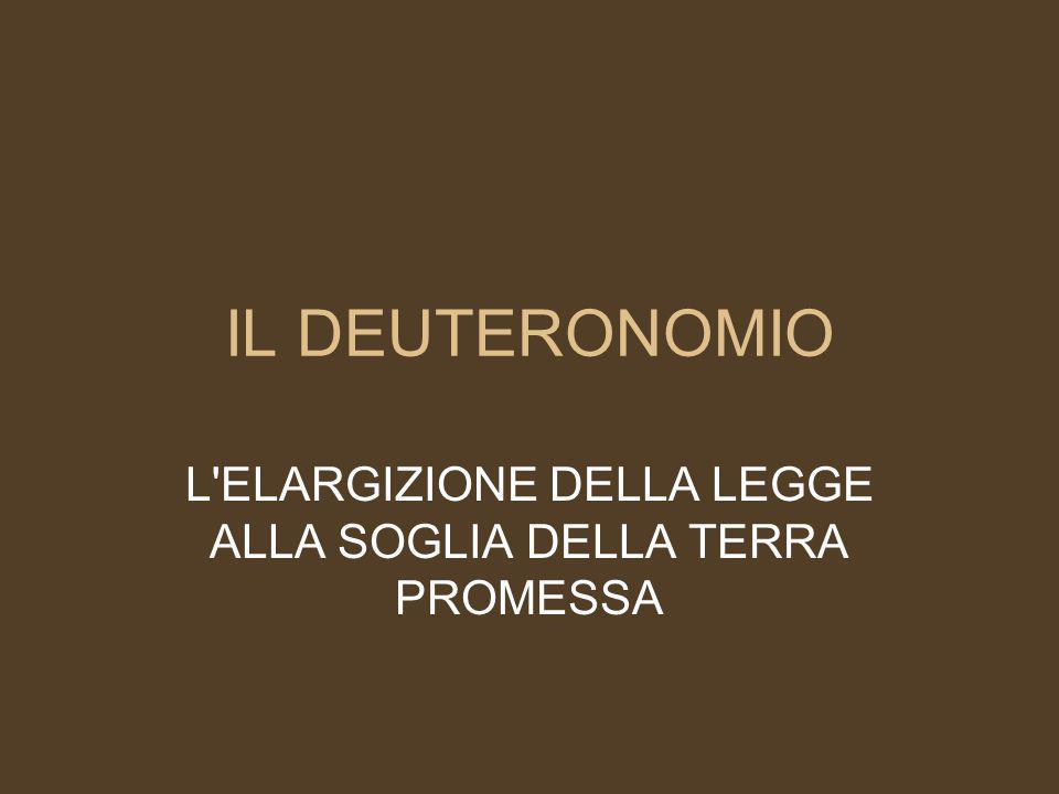 IL DEUTERONOMIO L ELARGIZIONE DELLA LEGGE ALLA SOGLIA DELLA TERRA PROMESSA