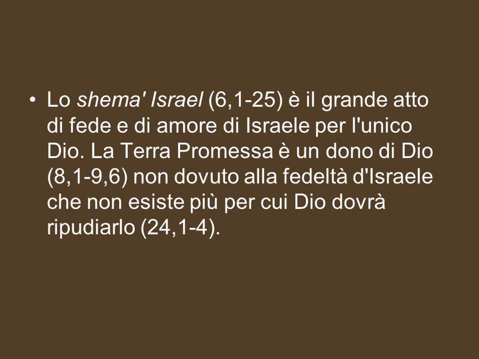 Lo shema Israel (6,1-25) è il grande atto di fede e di amore di Israele per l unico Dio.