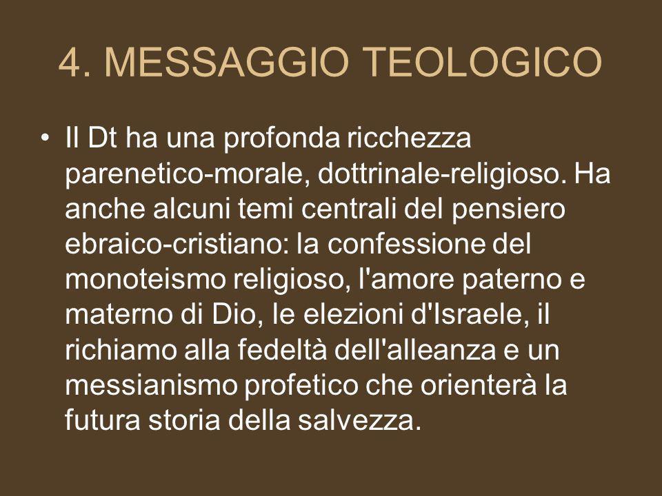 4.MESSAGGIO TEOLOGICO Il Dt ha una profonda ricchezza parenetico-morale, dottrinale-religioso.