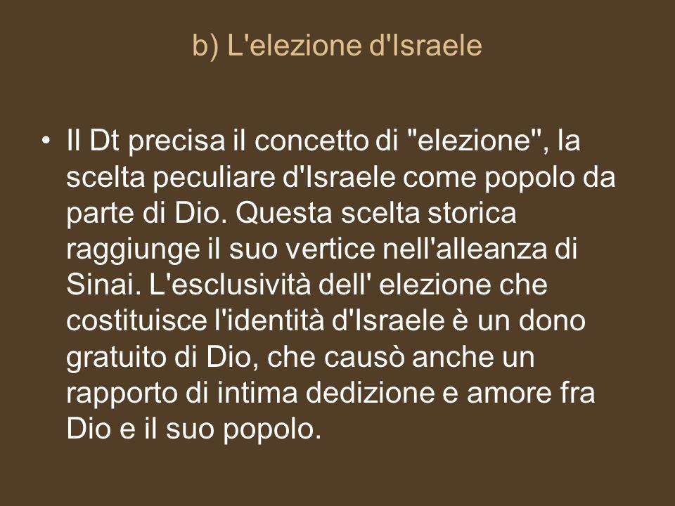 b) L elezione d Israele Il Dt precisa il concetto di elezione , la scelta peculiare d Israele come popolo da parte di Dio.