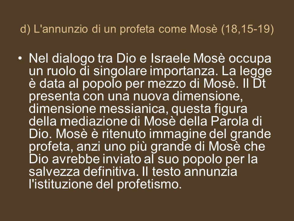d) L annunzio di un profeta come Mosè (18,15-19) Nel dialogo tra Dio e Israele Mosè occupa un ruolo di singolare importanza.