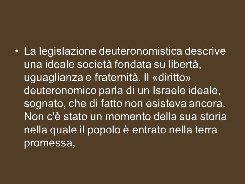 La legislazione deuteronomistica descrive una ideale società fondata su libertà, uguaglianza e fraternità.
