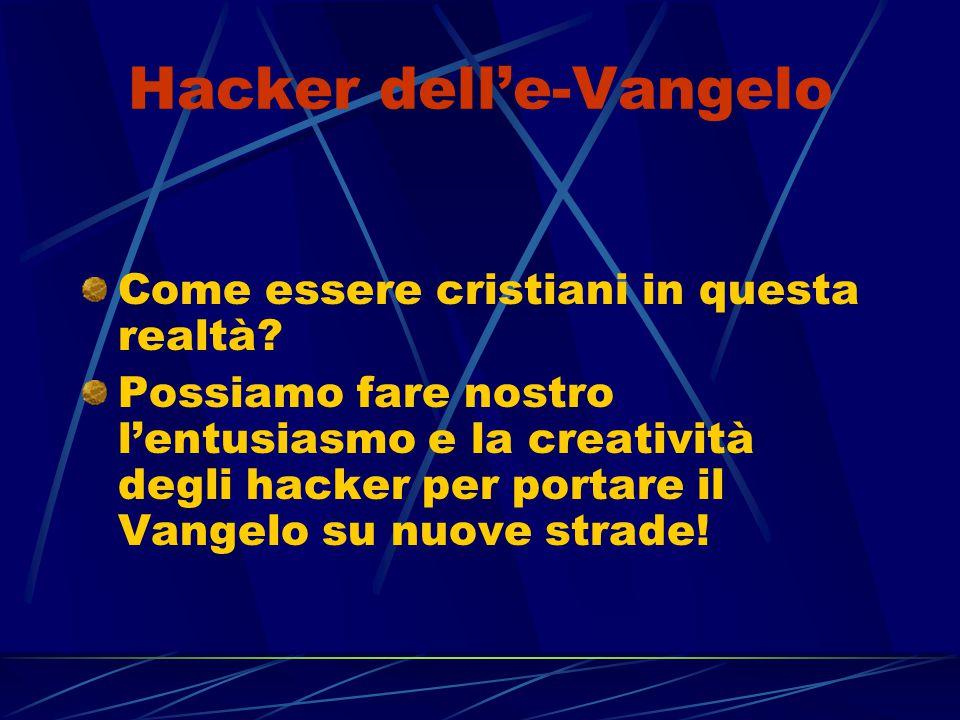 Hacker dell'e-Vangelo Come essere cristiani in questa realtà? Possiamo fare nostro l'entusiasmo e la creatività degli hacker per portare il Vangelo su