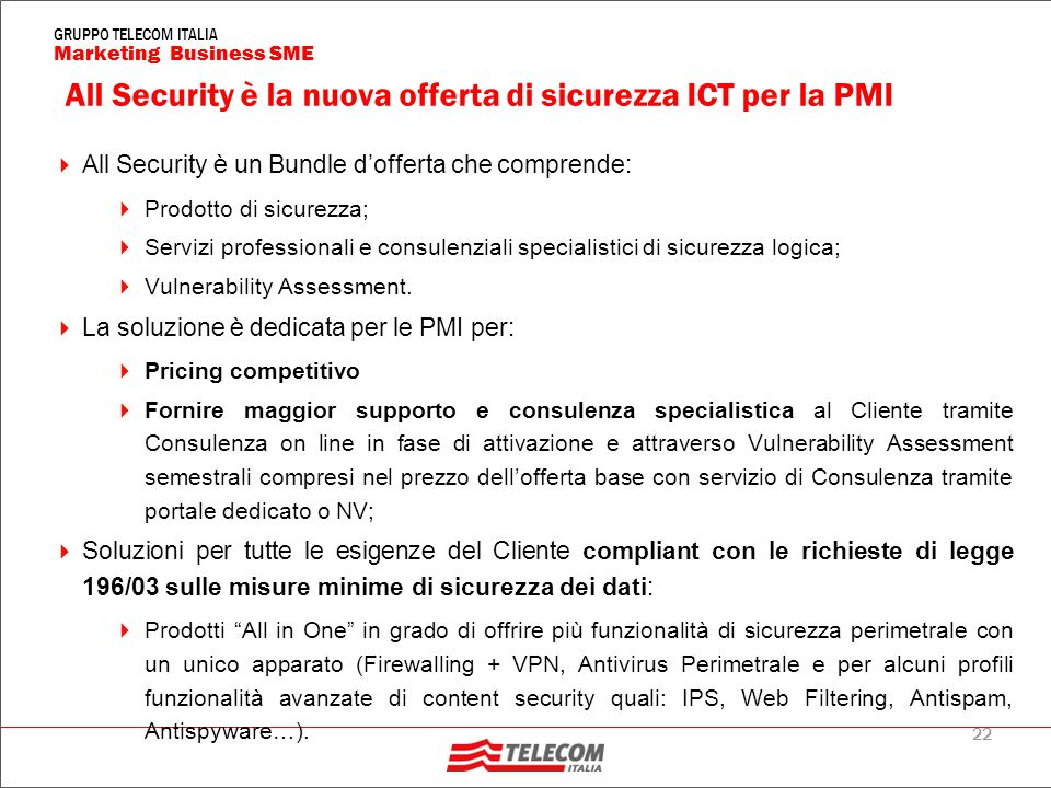 22 Marketing Business SME GRUPPO TELECOM ITALIA All Security è la nuova offerta di sicurezza ICT per la PMI  All Security è un Bundle d'offerta che c