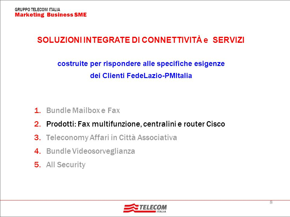 8 Marketing Business SME GRUPPO TELECOM ITALIA 1.Bundle Mailbox e Fax 2.Prodotti: Fax multifunzione, centralini e router Cisco 3.Teleconomy Affari in