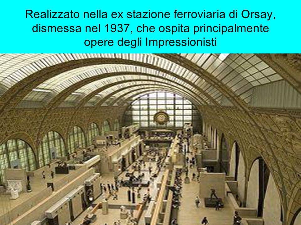 Realizzato nella ex stazione ferroviaria di Orsay, dismessa nel 1937, che ospita principalmente opere degli Impressionisti