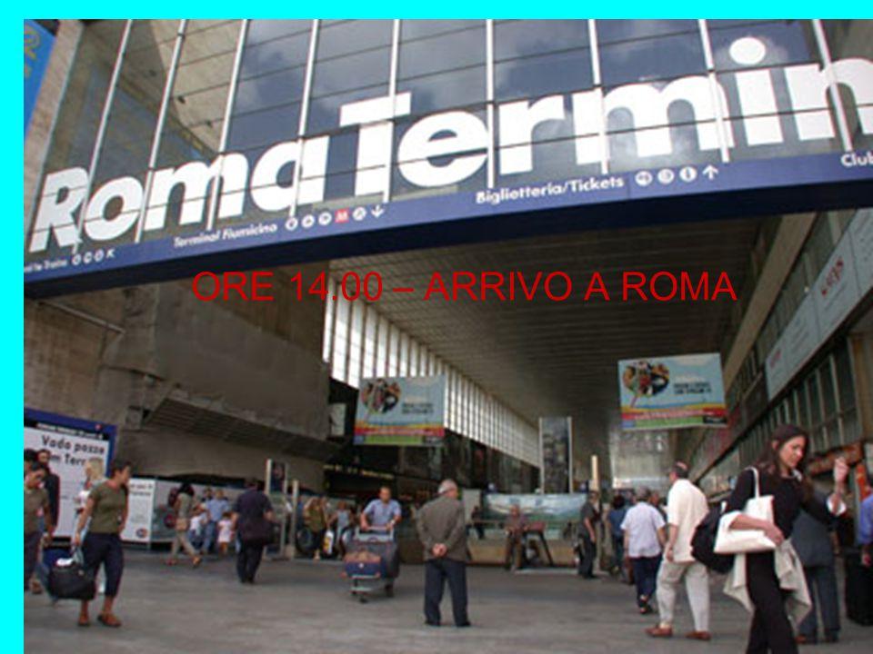 ORE 14.00 – ARRIVO A ROMA