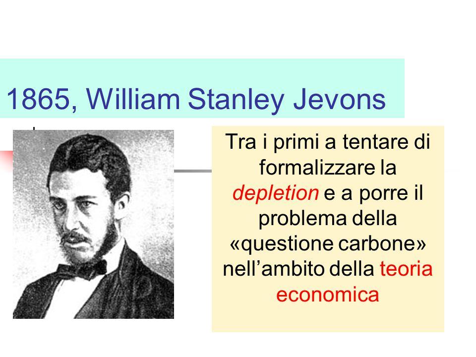 1865, William Stanley Jevons Tra i primi a tentare di formalizzare la depletion e a porre il problema della «questione carbone» nell'ambito della teoria economica