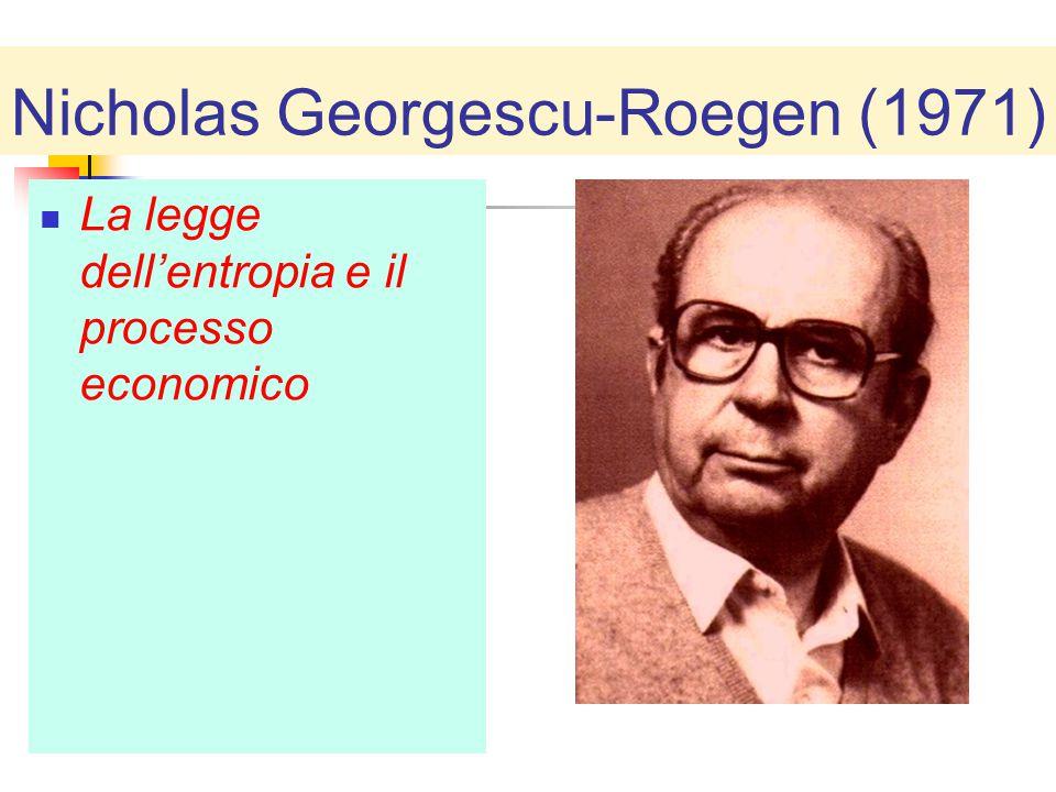 Nicholas Georgescu-Roegen (1971) La legge dell'entropia e il processo economico
