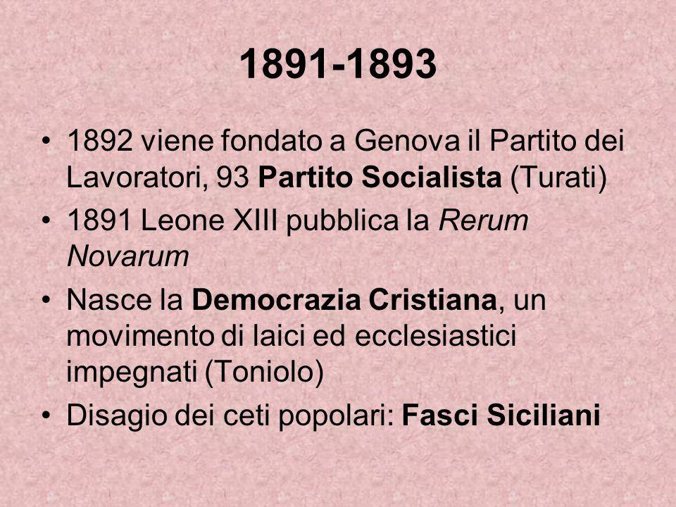 1891-1893 1892 viene fondato a Genova il Partito dei Lavoratori, 93 Partito Socialista (Turati) 1891 Leone XIII pubblica la Rerum Novarum Nasce la Dem