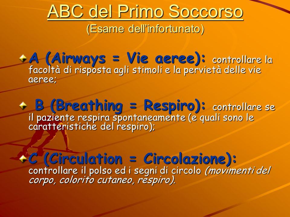 ABC del Primo Soccorso (Esame dell'infortunato) A (Airways = Vie aeree): controllare la facoltà di risposta agli stimoli e la pervietà delle vie aeree