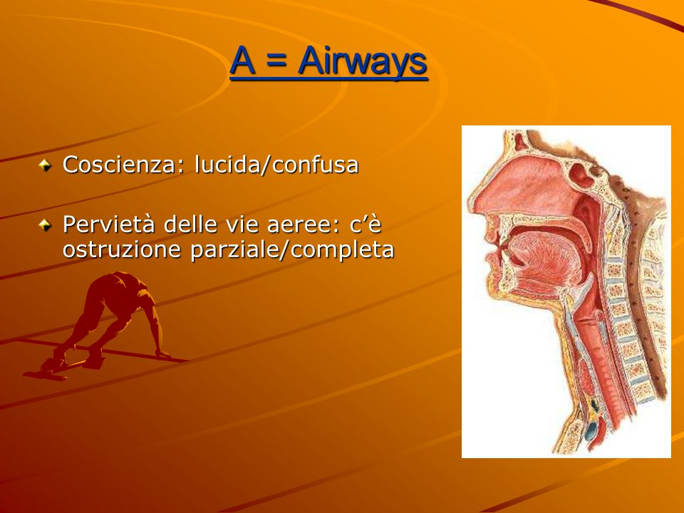 A = Airways Coscienza: lucida/confusa Pervietà delle vie aeree: c'è ostruzione parziale/completa