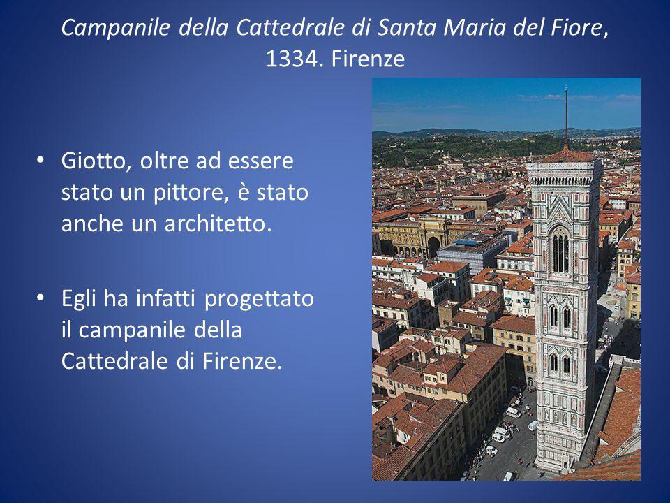 Campanile della Cattedrale di Santa Maria del Fiore, 1334. Firenze Giotto, oltre ad essere stato un pittore, è stato anche un architetto. Egli ha infa